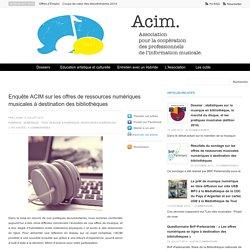 Enquête ACIM sur les offres de ressources numériques musicales à destination des bibliothèques