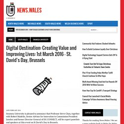 Digital Destination: Creating Value and Improving Lives: 1st March 2016 – St. David's Day, Brussels - News.Wales