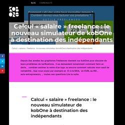 Calcul «salaire» freelance : le nouveau simulateur de kobOne à destination des indépendants