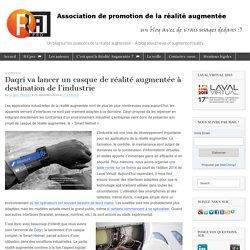 Daqri va lancer un casque de réalité augmentée à destination de l'industrieRéalité Augmentée