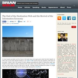 The End of the Destination Web and the Revival of the Information Economy Brian Solis