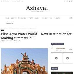 Bliss Aqua Water World - New Destination for Making summer Chill