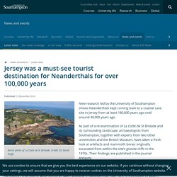 Jersey was a must-see tourist destination for Neanderthals for over 100,000 years