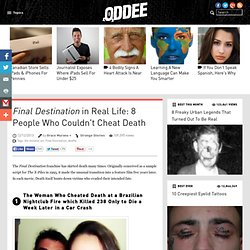 <i>Final Destination</i> in Real Life: 8 People Who Couldn't Cheat Death - Oddee.com (life imitates art, final destination...)