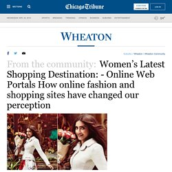 Women's Latest Shopping Destination: - Online Web Portals How online fashion and shopping sites have changed our perception