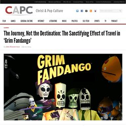The Journey, Not the Destination: The Sanctifying Effect of Travel in 'Grim Fandango'