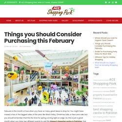 Things you Should Consider Purchasing this February - ACE Shopping Park – Dream Destination for your Shopaholics