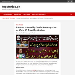Pakistan honored by Conde Nast magazine as World #1 Travel Destination - topstories.pk