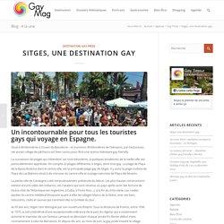 Sitges, une destination gay - Gay Tourisme Magazine