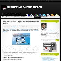 Destination E-tourisme ! le guide gratuit pour les acteurs du tourisme