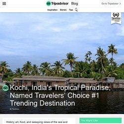 Kochi, India's Tropical Paradise, Named Travelers' Choice #1 Trending Destination