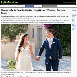 Choose Italy As Your Destination For A Dream Wedding- Adagion Studio