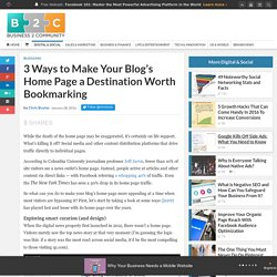 3 Ways to Make Your Blog's Home Page a Destination Worth Bookmarking