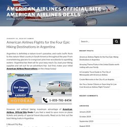 American Airlines Flights for the Four Epic Hiking Destinations in Argentina – American Airlines Official Site – American Airlines Deals
