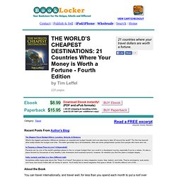 THE WORLD'S CHEAPEST DESTINATIONS: 21 Countries Where Your Money is Worth a Fortune - Third Edition by Tim Leffel