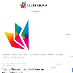 Top 15 Tourist Destinations in the Philippines - Allstar.ph