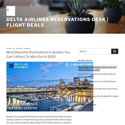 Most Beautiful Destinations in Quebec You Can't Afford To Miss Out In 2020 – Delta Airlines Reservations Desk