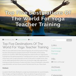 Top Five Destinations Of The World For Yoga Teacher Training