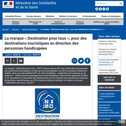 La marque « Destination pour tous », pour des destinations touristiques en direction des personnes handicapées - Ministère de la santé et des solidarités - 5 septembre 2019