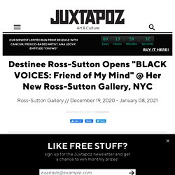 """Destinee Ross-Sutton Opens """"BLACK VOICES: Friend of My Mind"""" @ Her New Ross-Sutton Gallery, NYC"""