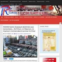 10000 fusils d'assaut destinés aux terroristes... Ni Fillon, ni Macron, ni Hamon n'entendent sonner le Glas