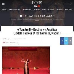 «You Are My Destiny»: Angélica Liddell, l'amour et les hommes, waouh!
