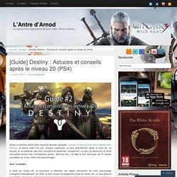 [Guide] Destiny : Astuces et conseils après le niveau 20 (PS4) « L'Antre d'Arnod