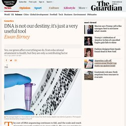 DNA is not our destiny; it's just a very useful tool