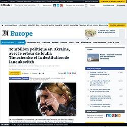 Tourbillon politique en Ukraine, avec le retour de Ioulia Timochenko et la destitution de Ianoukovitch