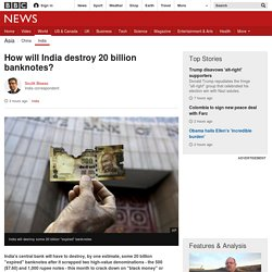 How will India destroy 20 billion banknotes?