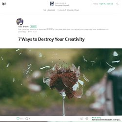 7 Ways to Destroy Your Creativity — Personal Growth