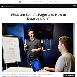 What are Zombie Pages and How to Destroy them? – Digital Marketing Company