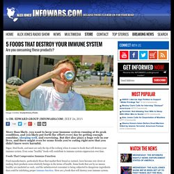 » 5 Foods That Destroy Your Immune System Alex Jones' Infowars: There's a war on for your mind!