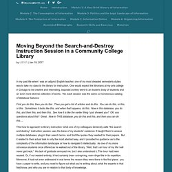 Moving Beyond the Search-and-Destroy Instruction Session in a Community College Library