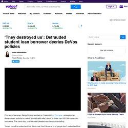 12/13/19: 'They destroyed us': Defrauded student loan borrower decries DeVos policies