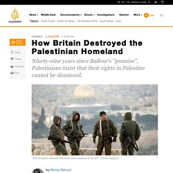 How Britain Destroyed the Palestinian Homeland - News from Al Jazeera