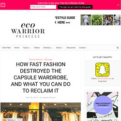 How Fast Fashion Destroyed the Capsule Wardrobe, and What You Can Do to Reclaim It - Eco Warrior Princess