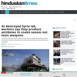 At destroyed Syria lab, workers say they produce antidotes to snake venom not toxic weapons
