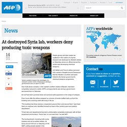 At destroyed Syria lab, workers deny producing toxic weapons