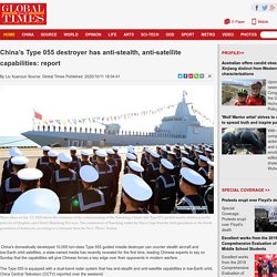 China's Type 055 destroyer has anti-stealth, anti-satellite capabilities: report - Global Times