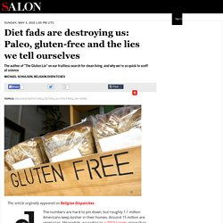 Diet fads are destroying us: Paleo, gluten-free and the lies we tell ourselves