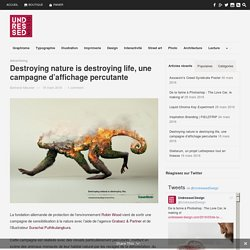 Destroying Nature Is Destroying Life, Une Campagne D'affichage Percutante