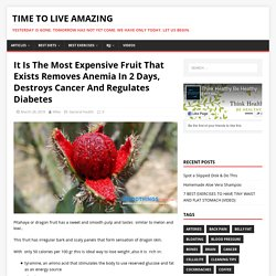 It Is The Most Expеnsive Fruit That Exists Rеmoves Anemia In 2 Days, Destroys Cancer And Regulates Diabetes - Time To Live Amazing