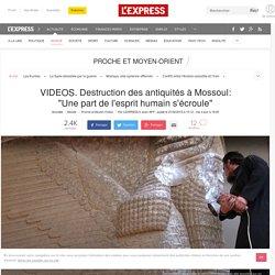 """VIDEOS. Destruction des antiquités à Mossoul: """"Une part de l'esprit humain s'écroule"""""""