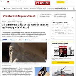 L'EI diffuse une vidéo de la destruction du site archéologique de Nimroud