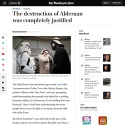 The destruction of Alderaan was completely justified
