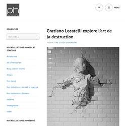 Graziano Locatelli explore l'art de la destruction – ph consultant