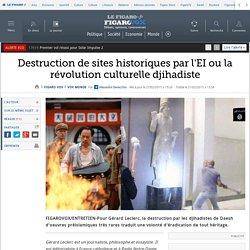 Destruction de sites historiques par l'EI ou la révolution culturelle djihadiste