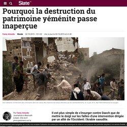 Pourquoi la destruction du patrimoine yéménite passe inaperçue