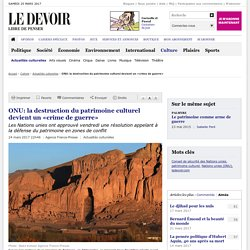 ONU: la destruction du patrimoine culturel devient un «crime de guerre»